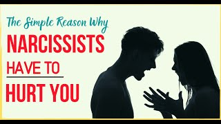 The Simple Reason Why Narcissists Have To Hurt You