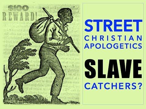 Street Christian Apologetics Slave Catchers?