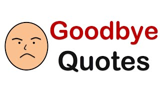 Goodbye Quotes & Farewell Quotes for any parting (leaving, separation, death, etc.)