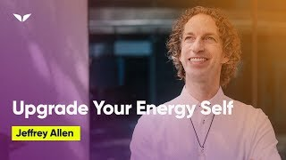 Learn How To Upgrade Your Energy Self With Jeffrey Allen
