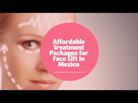 Affordable Treatment Packages for Face Lift in Mexico