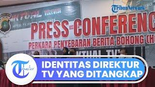 Ini Identitas Direktur Televisi Swasta yang Ditangkap akibat Berita Provokatif