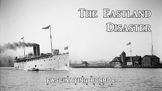 The Eastland Disaster   A Short Documentary   Fascinating Horror