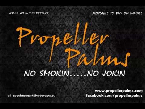 Propeller Palms - No Smokin.....No Jokin