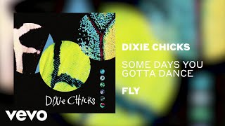 Dixie Chicks Some Days You Gotta Dance