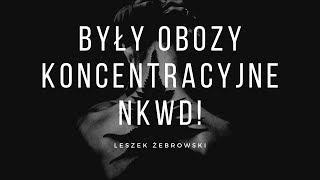 MÓJ SUBSKRYBOWANY KANAŁ POLECAM VIDEO TYT. – WAZNE  Leszek Żebrowski o obozach koncentracyjnych NKWD i spustoszeniu, jakiego dokonali w Polsce komuniści                                   IE
