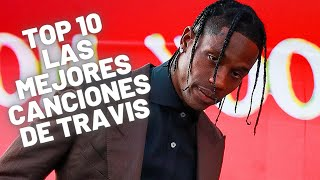 TOP 10 LAS MEJORES CANCIONES DE TRAVIS SCOTT 🎵 • TOP 10 BEST SONGS TRAVIS SCOTT 🎵
