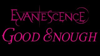 Evanescence - Good Enough Lyrics (The Open Door)