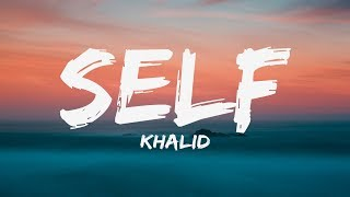 Khalid   Self (Lyrics) ♪