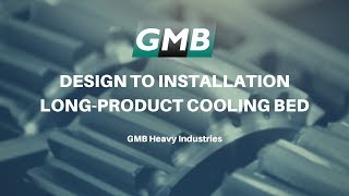GMB Heavy Industries - Steel Mill Cooling Bed - From Design to Installation