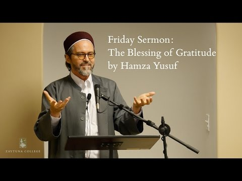 , title : 'Friday Sermon: The Blessing of Gratitude by Hamza Yusuf'