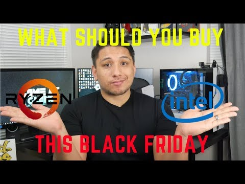 Intel or Ryzen this Black Friday?
