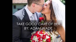 TAKE GOOD CARE OF HER by: Adam Wade with lyrics