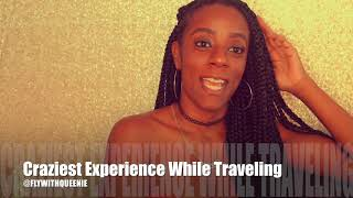 My Scariest Experience While Traveling