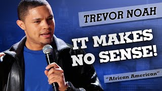 """It Makes No Sense!"" - Trevor Noah - (African American)"