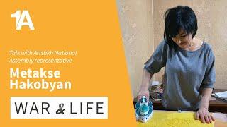 WAR AND LIFE: Talk with Artsakh National Assembly representative Metakse Hakobyan