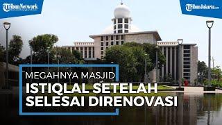 POPULER Megahnya Masjid Istiqlal setelah Renovasi, Kini Dilengkapi Dengan Fasilitas Gym Center
