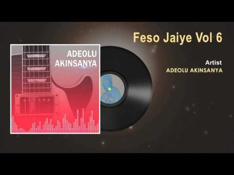 Adeolu Akinsanya | Feso Jaiye (Vol 6) Official Song | Naija Music