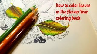 How To Color Leaves In The Flower Year Coloring Book By Leila Duly With Prismacolor Colored