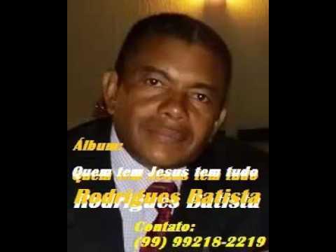 Rodrigues Batista -  CD Quem tem Jesus Tem tudo