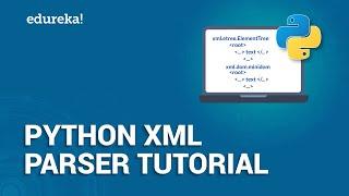 Python XML Parser Tutorial | Read and Write XML in Python | Python Training | Edureka