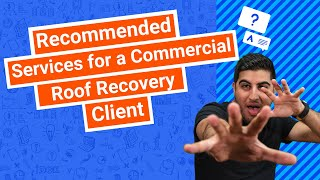 Recommended Services for a Commercial Roof Recovery Client