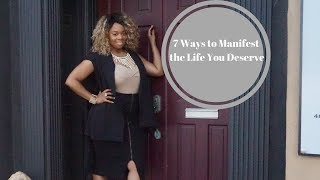 7 Ways to Manifest the Life You Desire