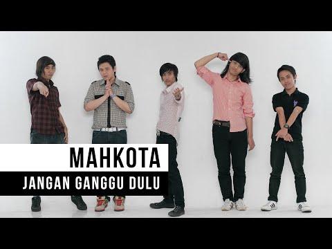 "Mahkota - ""Jangan Ganggu Dulu"" (Official Video)"