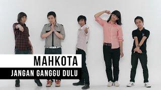 Download lagu Mahkota Jangan Ganggu Dulu Mp3