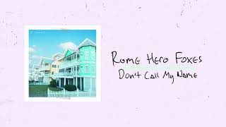 Rome Hero Foxes   Don't Call My Name (Audio)