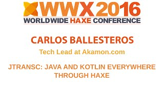 """JTRansc: JAVA and Kotlin everywhere through Haxe"" by Carlos Ballestero"