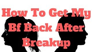 How To Get My Bf Back After Breakup