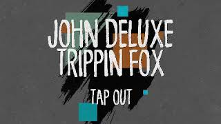 John Deluxe, Trippin Fox   Tap Out (Original Mix)