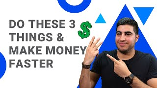 Do These 3 Things & Make Money Faster