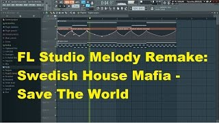 FL Studio Melody Remake: Swedish House Mafia - Save The World
