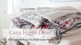 8 Tranquil, Cozy Ways To Style Your Home - Hygge Home Decor