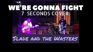 WE'RE GONNA FIGHT (7 SECONDS) -- Slade and the Wasters