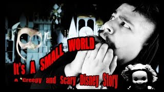 It's a Small World (Backwards) - A Creepy and Scary Disney Story