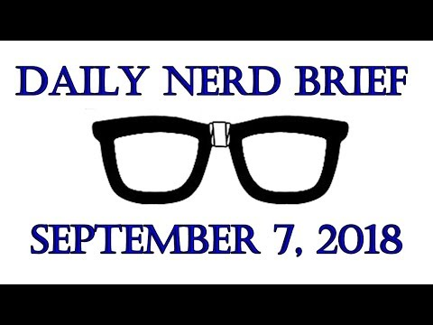 Daily Nerd Brief September 27 2018 Talk Nerdy To Me
