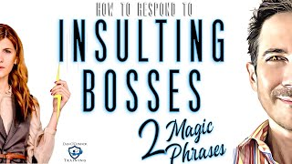 2 Magic Power Phrases / comebacks for Insulting Bosses, Rude Bosses, Passive-Aggressive Bosses