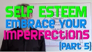 [Part 5] Self Esteem - Embrace Your Imperfections