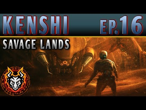 Kenshi Savage Lands - EP16 - THE MECHANICAL HORRORS