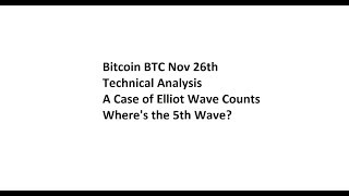 Bitcoin Nov 26th BTC Technical Analysis - A Case of Elliot Wave Counts. Where