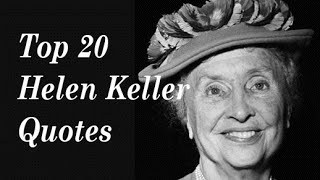 Top 20 Helen Keller Quotes  (Author Of The Story Of My Life)