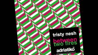 Tristy Nesh - Between Two Fires