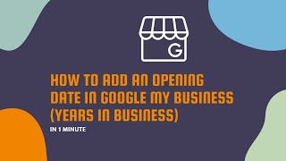 How to Add an Opening Date in Google My Business in 1 Minute