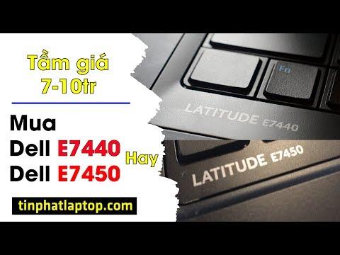 7 - 10 triệu thì nên mua Dell Latutide E7440 hay E7450? so sánh, đánh giá, tư vấn chọn mua