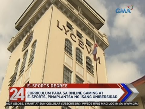 [GMA]  24 Oras: Curriculum para sa online gaming at e-sports, pinaplantsa ng isang unibersidad