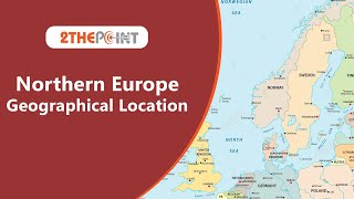 Physical Features of Northern Europe | Geographical Location - 2THEPOINT