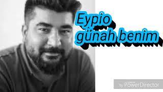 Eypio-Gunah benim (lyrics)